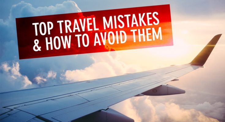 Biggest Travel Mistakes & How to Avoid Them